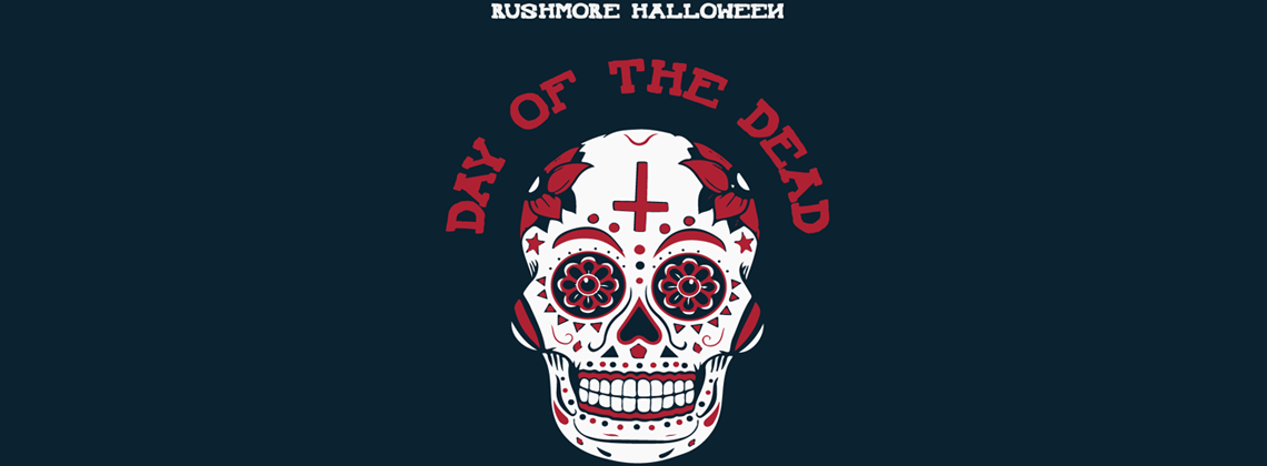 RUSHMORE HALLOWEEN: DAY OF THE DEAD